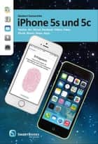 iPhone 5s und 5c - Telefon. Siri. iCloud. Passbook. Videos. Fotos. Musik. iBooks. Maps. Apps. ebook by Giesbert Damaschke