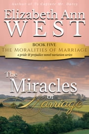 The Miracles of Marriage - A Pride and Prejudice Novel Variation ebook by Elizabeth Ann West