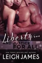 Liberty...And Justice For All - The Liberty Series, #3 ebooks by Leigh James