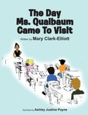 The Day Ms. Qualbaum Came To Visit ebook by Mary Clark-Elliott