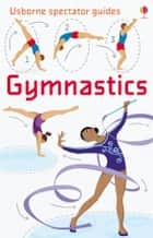 Gymnastics: Usborne Spectator Guides ebook by Sam Lake, Emily Bone, Galia Bernstein