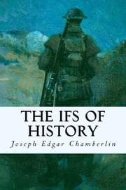The Ifs of History ebook by Joseph Edgar Chamberlin