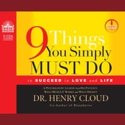 9 Things You Simply Must Do - To Succeed in Love and Life audiobook by Henry Cloud