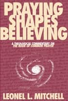 Praying Shapes Believing ebook by Leonel L. Mitchell
