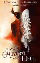 Of Heaven And Hell - A Wayward Ink Publishing Anthology ebook by Kim Fielding, Eric Gober, Jana Denardo