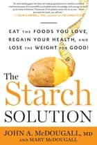The Starch Solution ebook by John McDougall,Mary McDougall