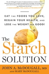 The Starch Solution - Eat the Foods You Love, Regain Your Health, and Lose the Weight for Good! ebook by John McDougall,Mary McDougall