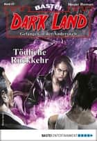 Dark Land 37 - Horror-Serie - Tödliche Rückkehr ebook by Rafael Marques