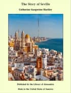 The Story of Seville ebook by Walter M. Gallichan