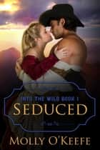 Seduced - Into The Wild ebook by Molly O'Keefe