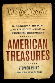 American Treasures - The Secret Efforts to Save the Declaration of Independence, the Constitution and the Gettysburg Address ebook by Stephen Puleo
