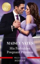 His Forbidden Pregnant Princess ebook by Maisey Yates