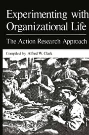 Experimenting with Organizational Life - The Action Research Approach ebook by
