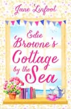 Edie Browne's Cottage by the Sea: A heartwarming, hilarious romance read set in Cornwall! ebook by Jane Linfoot
