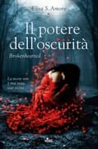 Il potere dell'oscurità - Brokenhearted - Touched Saga vol. 3 ebook by Elisa S. Amore