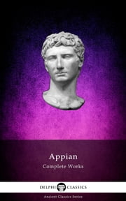 Complete Works of Appian (Delphi Classics) ebook by Appian of Alexandria,Delphi Classics