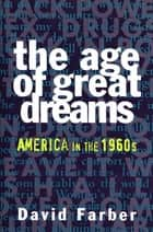 The Age of Great Dreams ebook by David Farber