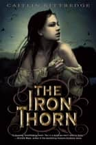The Iron Thorn The Iron Codex Book One ebook by Caitlin Kittredge