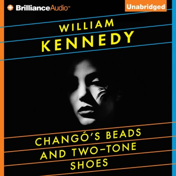 Chango's Beads and Two-Tone Shoes audiobook by William Kennedy