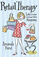 Retail Therapy: Life Lessons Learned While Shopping ebook by Amanda Ford