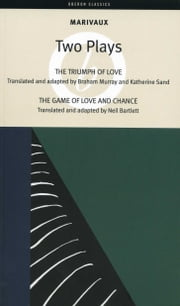 Marivaux: Two Plays - The Triumph of Love & The Game of Love and Chance ebook by Pierre de Marivaux,Neil  Bartlett,Braham Murray