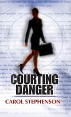 Courting Danger ebook by Carol Stephenson