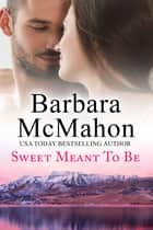 Sweet Meant To Be ebook by Barbara McMahon