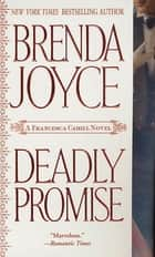 Deadly Promise - A Francesca Cahill Novel ebook by Brenda Joyce