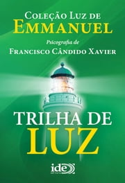 Trilha de Luz ebook by Francisco Cândido Xavier, Emmanuel