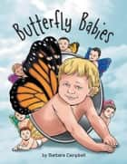 Butterfly Babies ebook by Barbara Campbell, Stephen Adams
