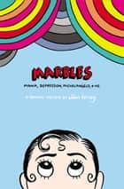 Marbles - Mania, Depression, Michelangelo, and Me: A Graphic Memoir ebook by Ellen Forney