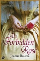 The Forbidden Rose: Spymaster 1 (A series of sweeping, passionate historical romance) ebook by Joanna Bourne
