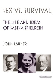 Sex Versus Survival: The Life and Ideas of Sabina Spielrein ebook by John Launer