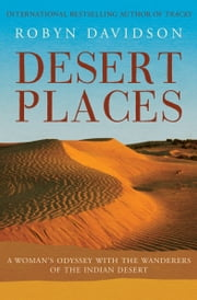 Desert Places - A Woman's Odyssey with the Wanderers of the Indian Desert ebook by Robyn Davidson