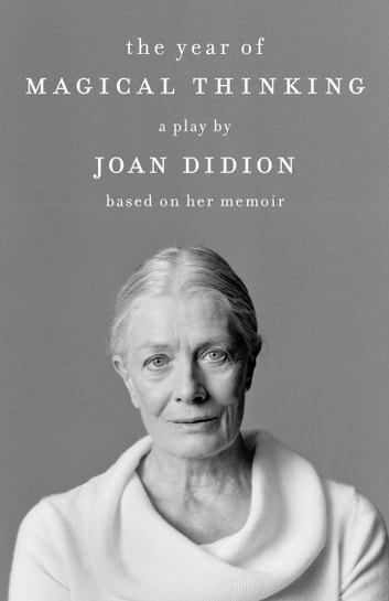 The Year of Magical Thinking: The Play ebook by Joan Didion