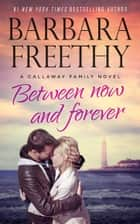 Between Now and Forever ebook by Barbara Freethy