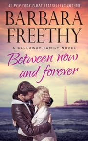 Between Now and Forever (Callaways #4) ebook by Barbara Freethy