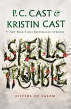 Spells Trouble eBook by Kristin Cast, P. C. Cast