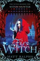 Fire Witch eBook by Matt Ralphs