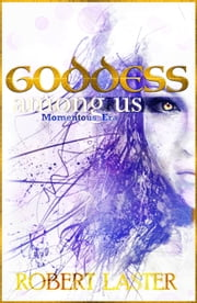 Goddess Among Us, Momentous Era ebook by Robert Laster
