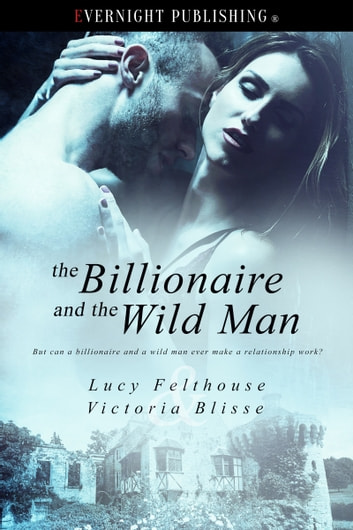 The Billionaire and the Wild Man ebook by Lucy Felthouse,Victoria Blisse
