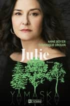 Julie - Yamaska ebook by Anne Boyer, Dominique Drouin