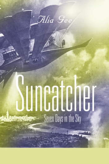 SUNCATCHER: Seven Days in the Sky ebook by Alia Gee