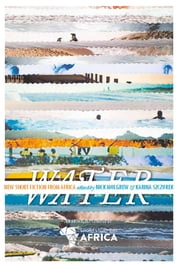 Water: New Short Story Fiction from Africa - An Anthology from Short Story Day Africa ebook by Rachel Zadok, Nick Mulgrew