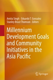 Millennium Development Goals and Community Initiatives in the Asia Pacific ebook by