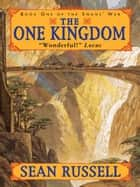 The One Kingdom - Book One Of The Swan's War Trilogy ebook by Sean Russell