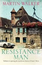 The Resistance Man - Bruno, Chief of Police 6 ebook by Martin Walker