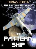 The Pattern Ship - The Pattern Universe, #1 ebook by Tobias Roote