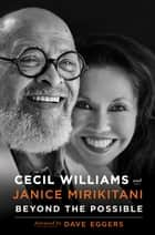 Beyond the Possible - 50 Years of Creating Radical Change in a Community Called Glide ebook by Cecil Williams, Janice Mirikitani, Dave Eggers