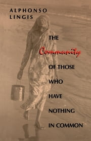 The Community of Those Who Have Nothing in Common ebook by Alphonso Lingis